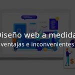 Diseño web a medida: ventajas y desventajas