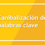 Qué es la canibalización de palabras clave